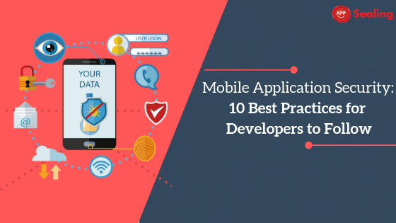 Mobile Application Security- 10 Best Practices for Developers to Follow