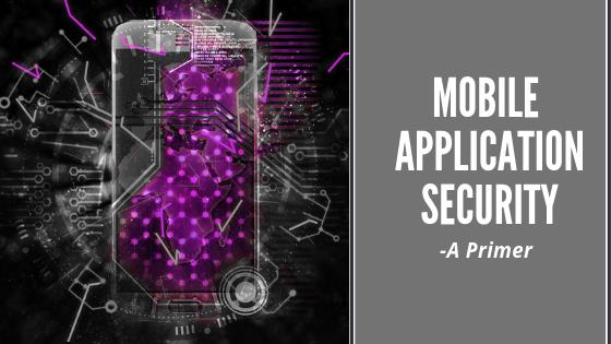 Mobile Application Security- A Primer