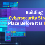 Building Cybersecurity Strategy in place before it is too late