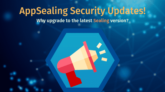 Don't ignore AppSealing pop-ups/emails about upgrades. They are your most potent shield against hackers