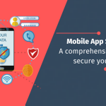 Mobile App Security: A comprehensive guide to secure your apps