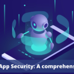 Android App Security - A Comprehensive Guide