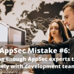 AppSec Mistake 6: Developers are not AppSec experts, so hiring a professional appsec expert is needed.