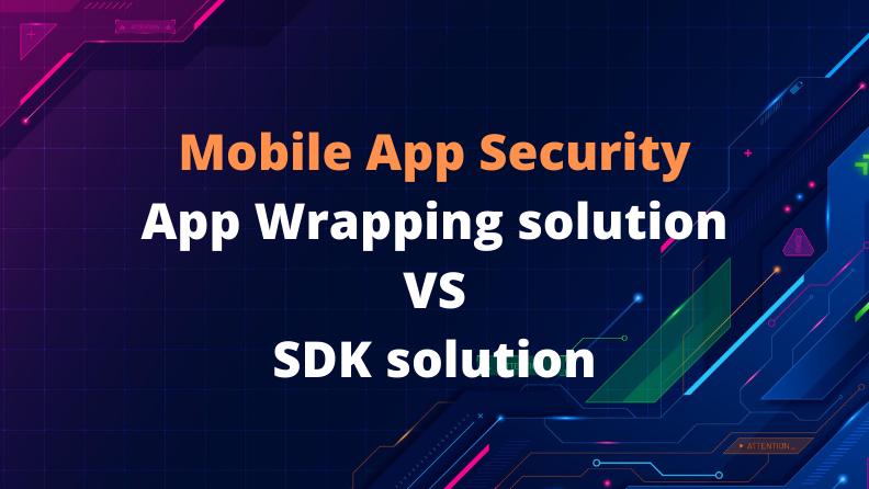 모바일 애플리케이션 관리(MAM)를 위해 SDK와 앱 래핑(app wrapping) 중 무엇을 선택할 것인가