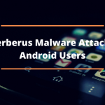Caution and understanding are keywords to protect devices against smart banking malware Cerberus