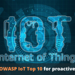 Guide to OWASP IoT Top 10 for proactive security