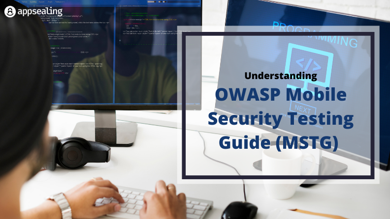 OWASP Mobile Security Testing Guide (MSTG) Explained