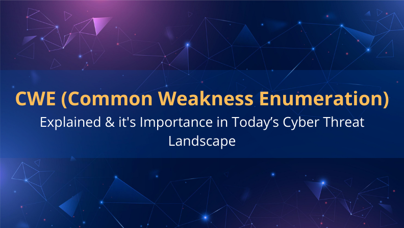 CWE and its Importance in Today's Cyber Threat Landscape